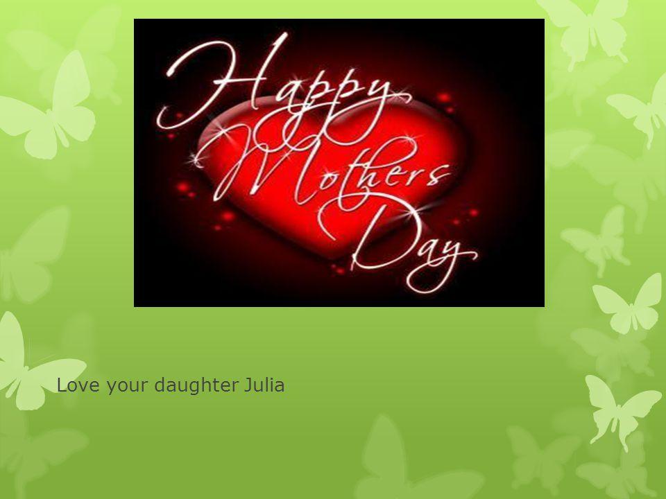 Love your daughter Julia