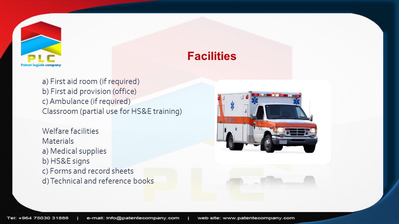 Facilities a) First aid room (if required) b) First aid provision (office) c) Ambulance (if required) Classroom (partial use for HS&E training) Welfar