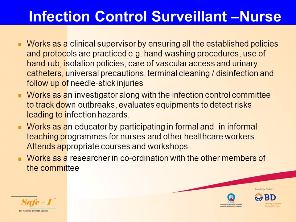 Infection Control Surveillant –Nurse Ensures adequate isolation precautions based on the reports of microbiology especially about nosocomial strains eg MRSA, ESBL etc.