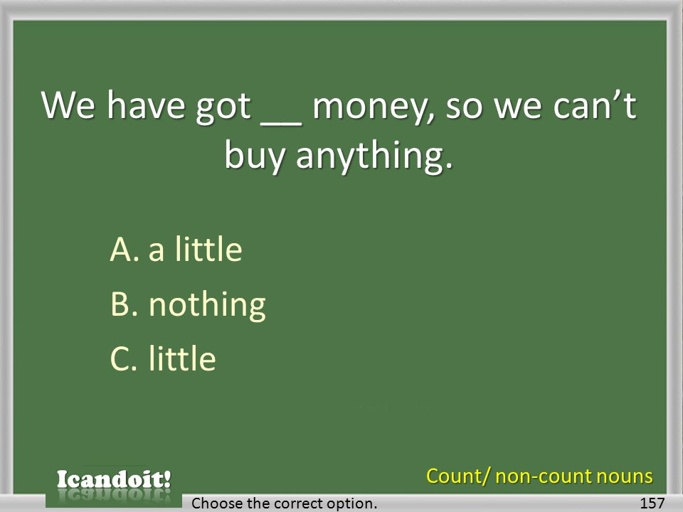 We have got __ money, so we can't buy anything.