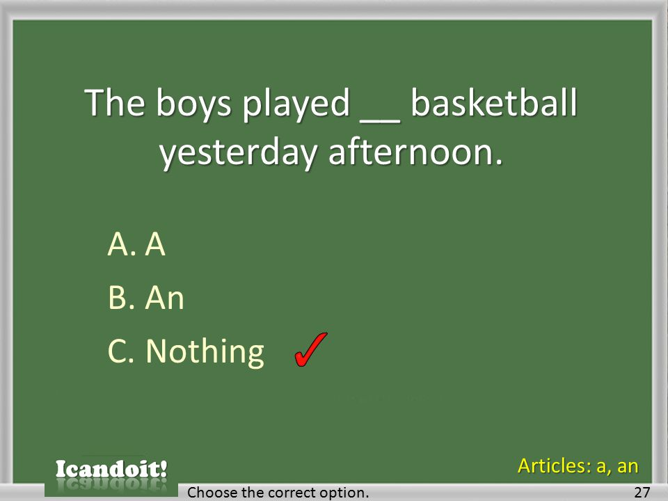 The boys played __ basketball yesterday afternoon.