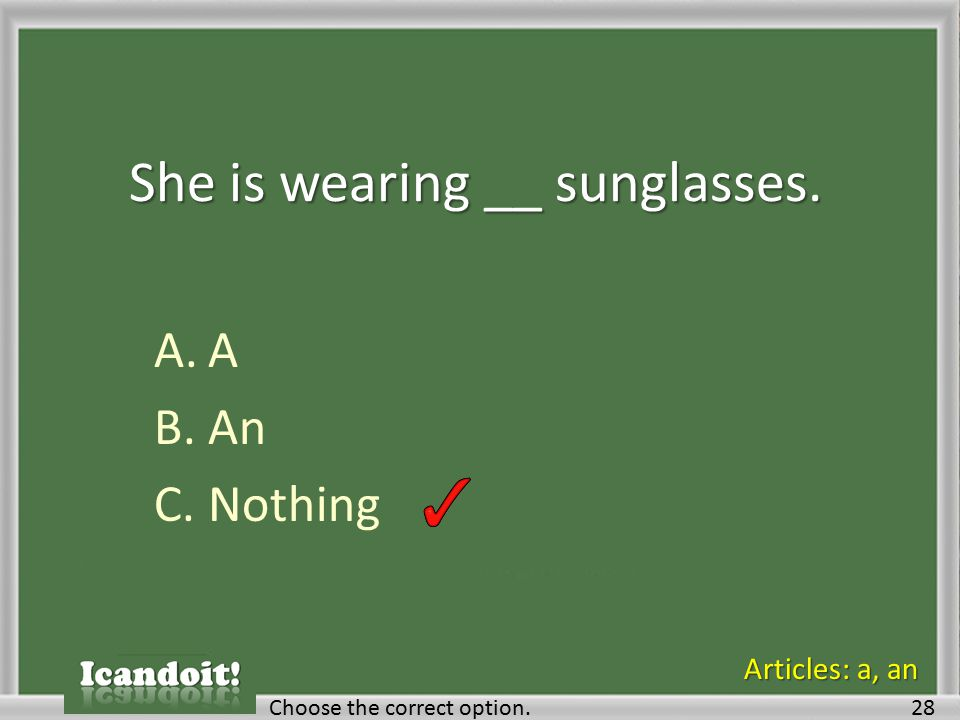 She is wearing __ sunglasses. A.A B.An C.Nothing Choose the correct option.28 Articles: a, an