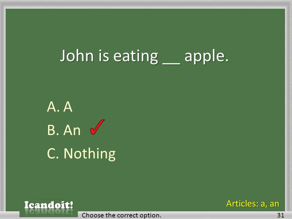 John is eating __ apple. A.A B.An C.Nothing Choose the correct option.31 Articles: a, an