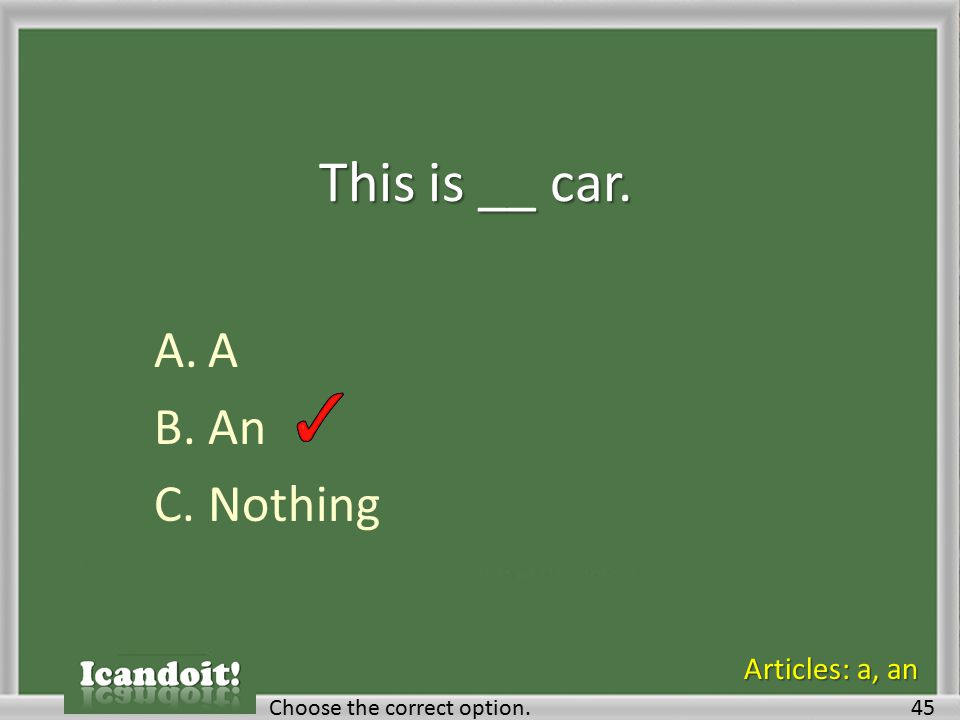 This is __ car. A.A B.An C.Nothing Choose the correct option.45 Articles: a, an