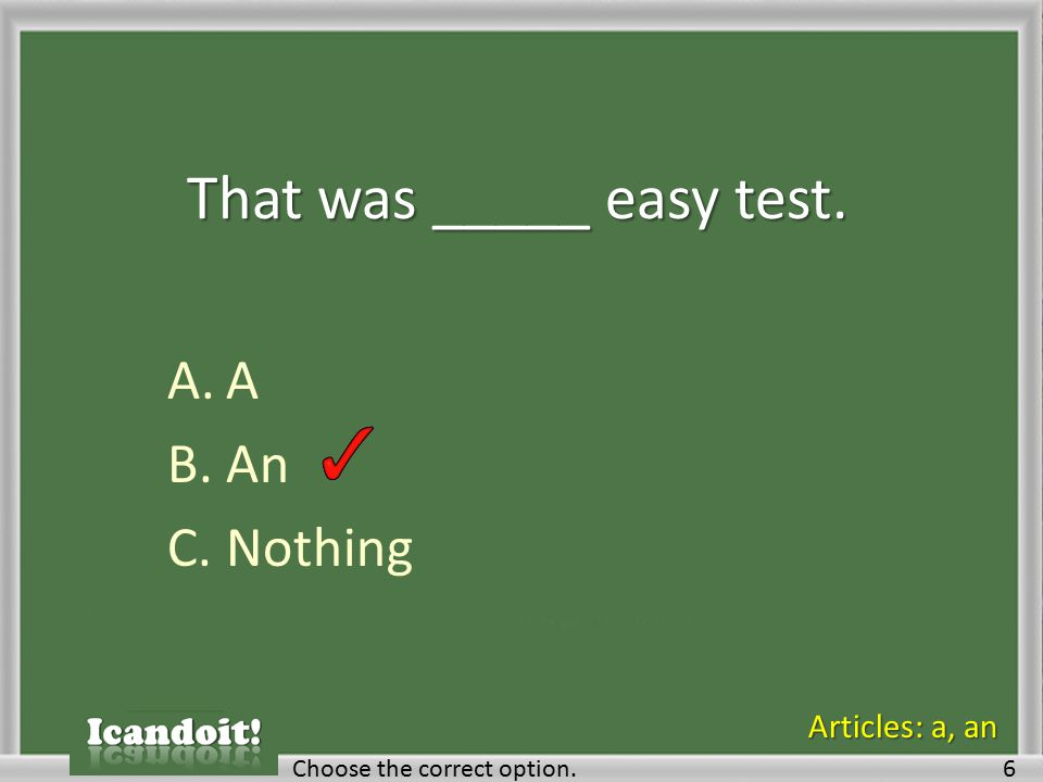 That was _____ easy test. A.A B.An C.Nothing Choose the correct option.6 Articles: a, an