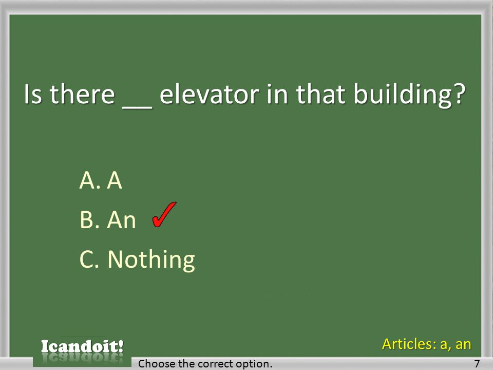 Is there __ elevator in that building? A.A B.An C.Nothing Choose the correct option.7 Articles: a, an