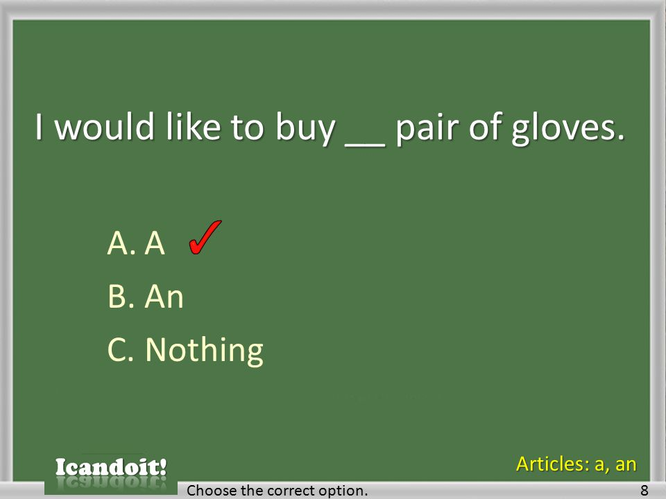 I would like to buy __ pair of gloves. A.A B.An C.Nothing Choose the correct option.8 Articles: a, an