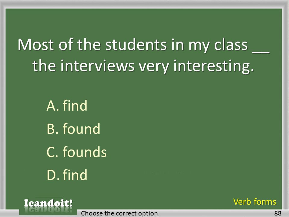 Most of the students in my class __ the interviews very interesting.