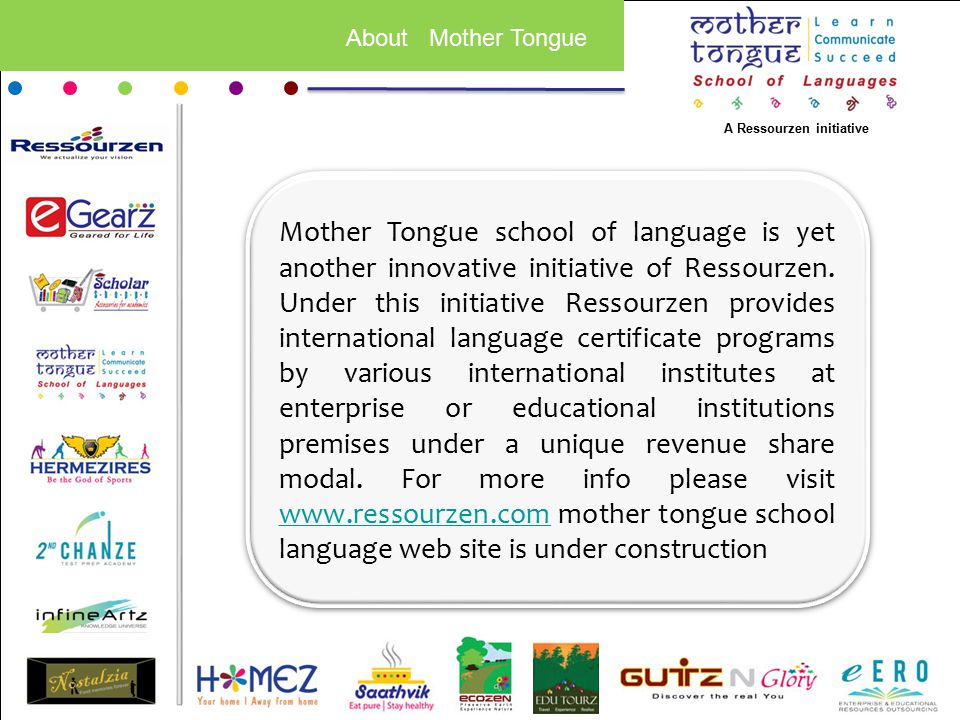 About Mother Tongue Mother Tongue school of language is yet another innovative initiative of Ressourzen.