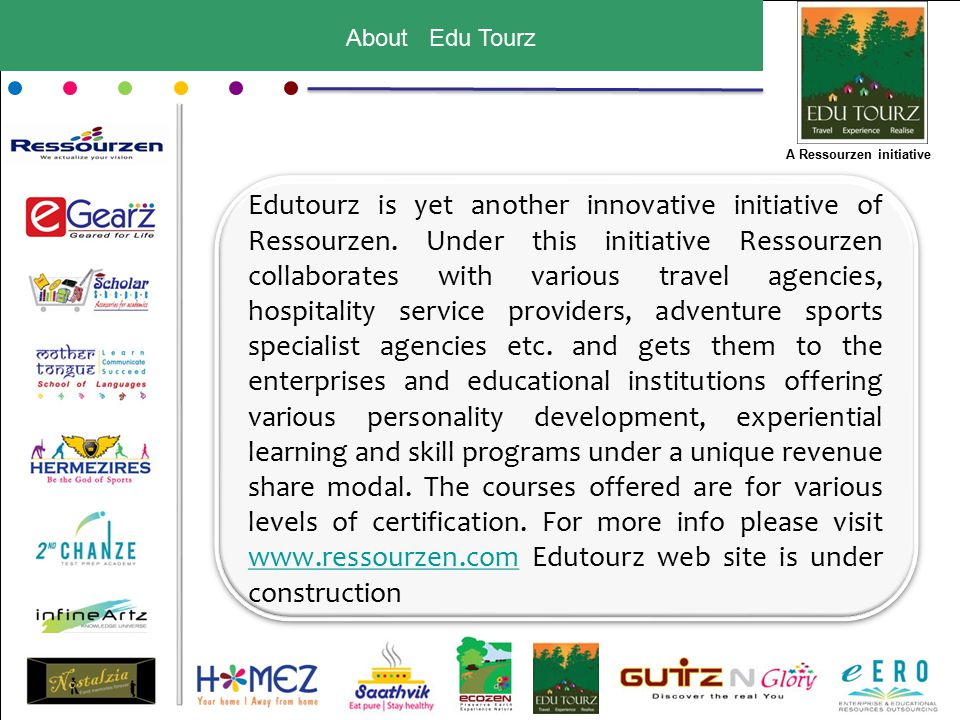 About Edu Tourz Edutourz is yet another innovative initiative of Ressourzen.