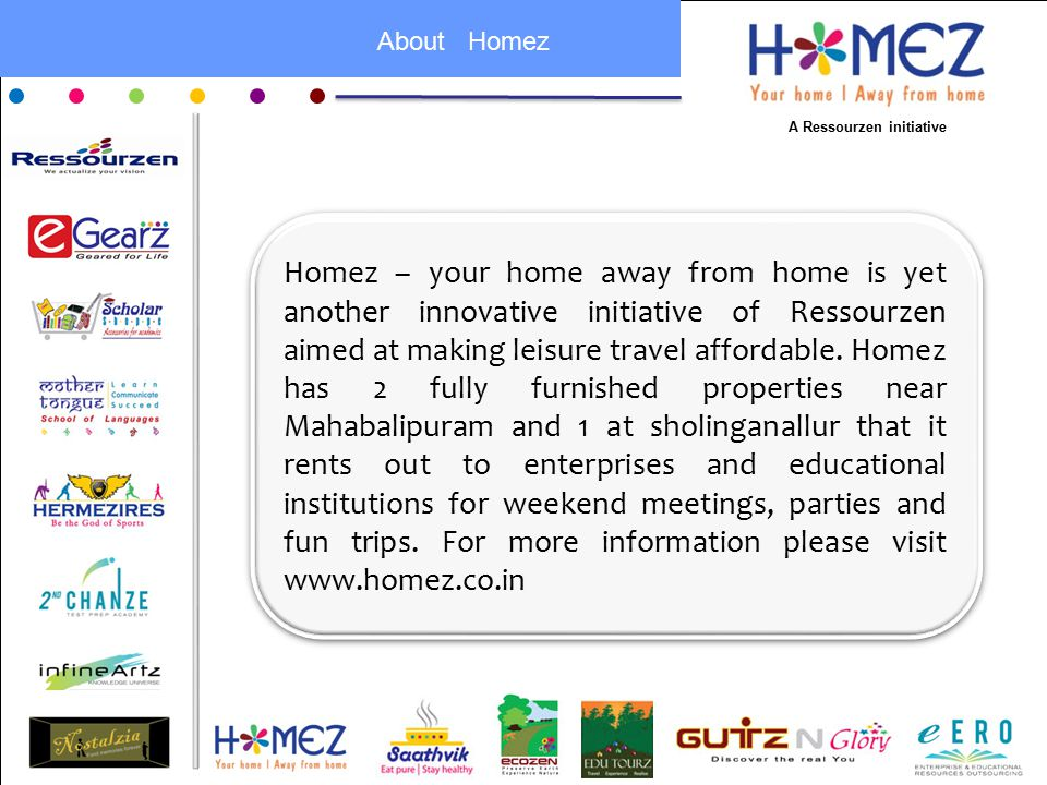 About Homez Homez – your home away from home is yet another innovative initiative of Ressourzen aimed at making leisure travel affordable.
