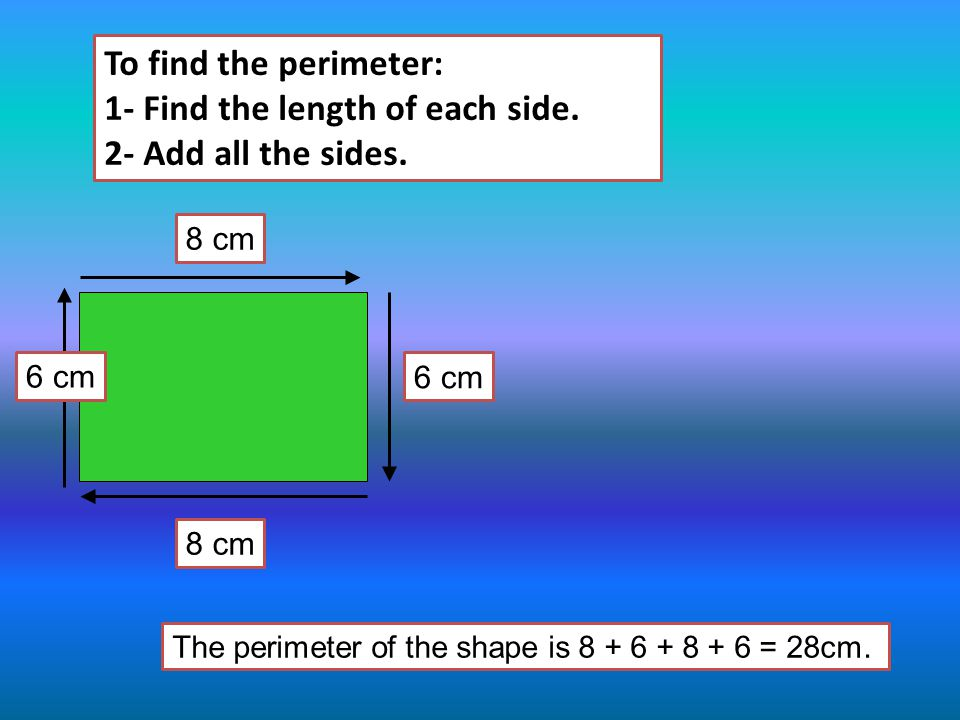 8 cm 6 cm 8 cm To find the perimeter: 1- Find the length of each side.