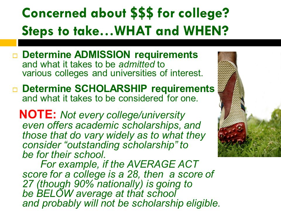 Concerned about $$$ for college. Steps to take…WHAT and WHEN.