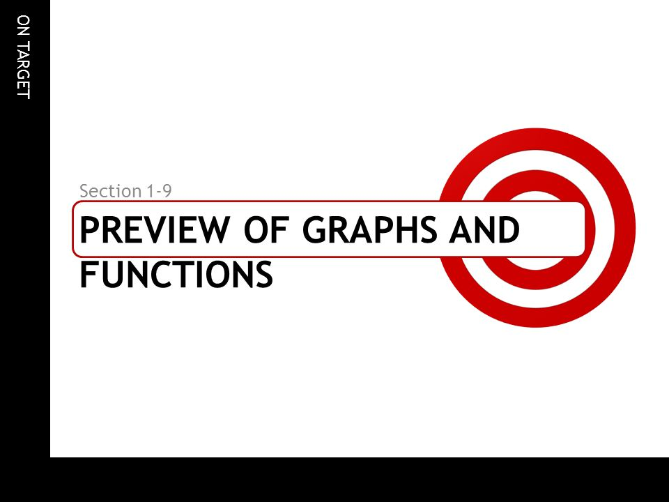 ON TARGET PREVIEW OF GRAPHS AND FUNCTIONS Section 1-9