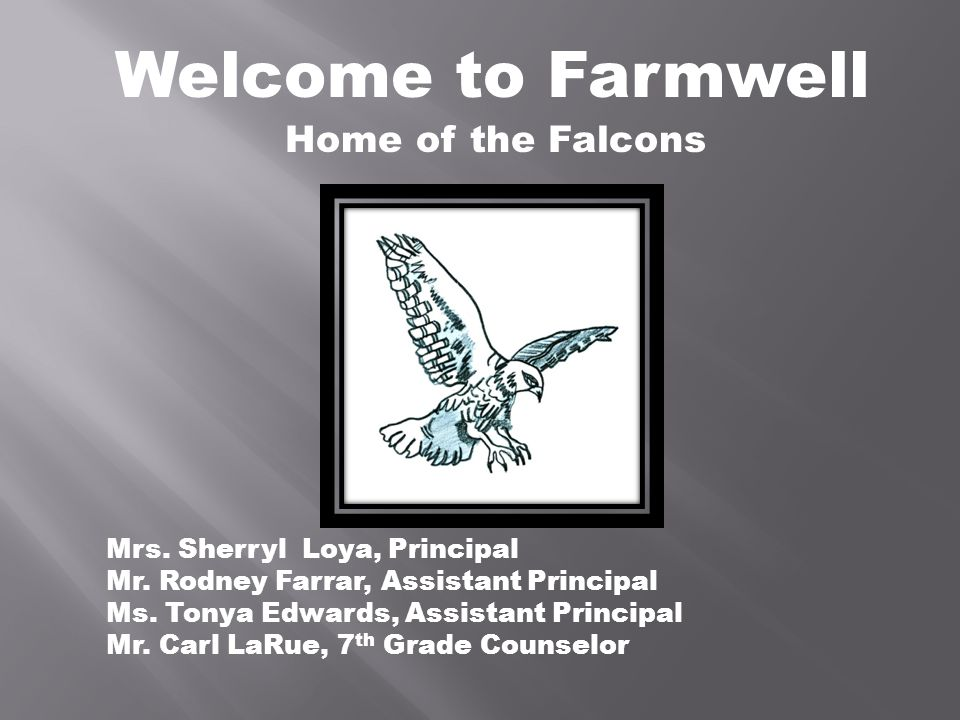 Welcome to Farmwell Mrs. Sherryl Loya, Principal Mr.