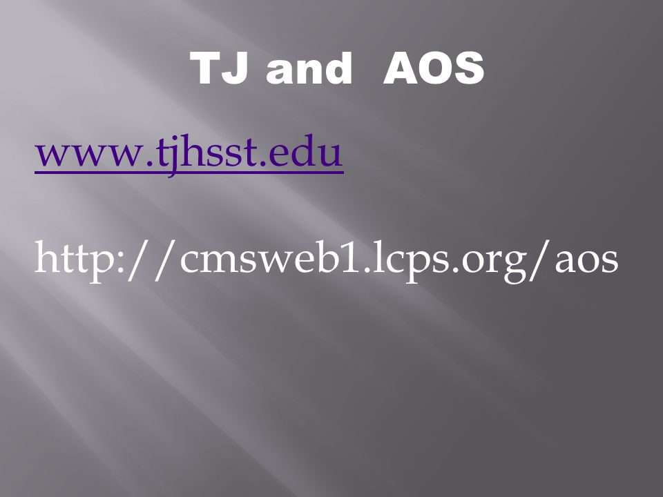 TJ and AOS www.tjhsst.edu http://cmsweb1.lcps.org/aos