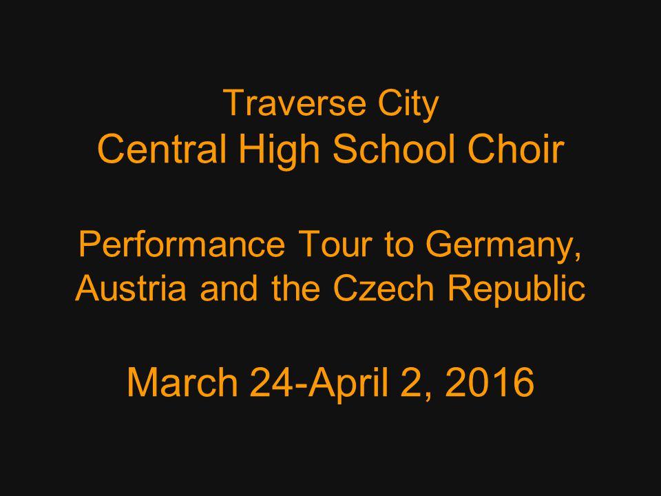 Traverse City Central High School Choir Concert Tour to Germany, Austria, Czech Republic March 24-April 2, 2016