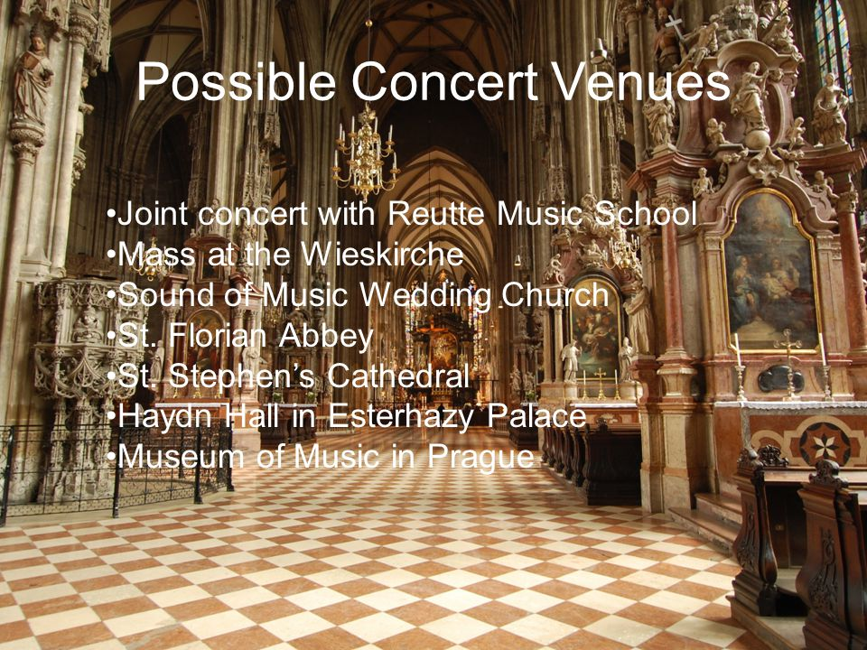 Possible Concert Venues Joint concert with Reutte Music School Mass at the Wieskirche Sound of Music Wedding Church St. Florian Abbey St. Stephen's Ca