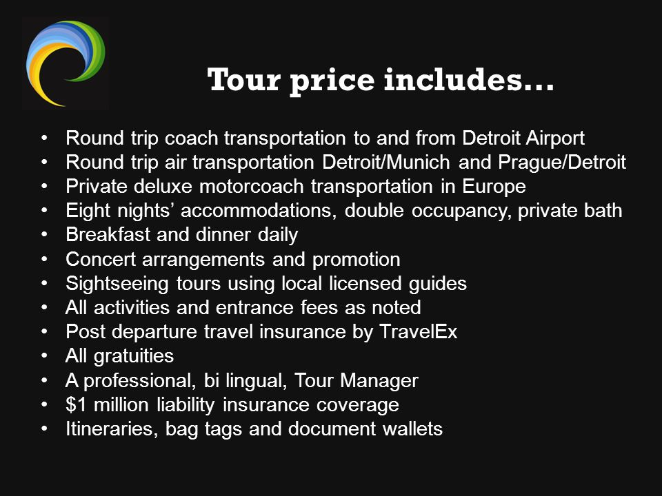 Round trip coach transportation to and from Detroit Airport Round trip air transportation Detroit/Munich and Prague/Detroit Private deluxe motorcoach
