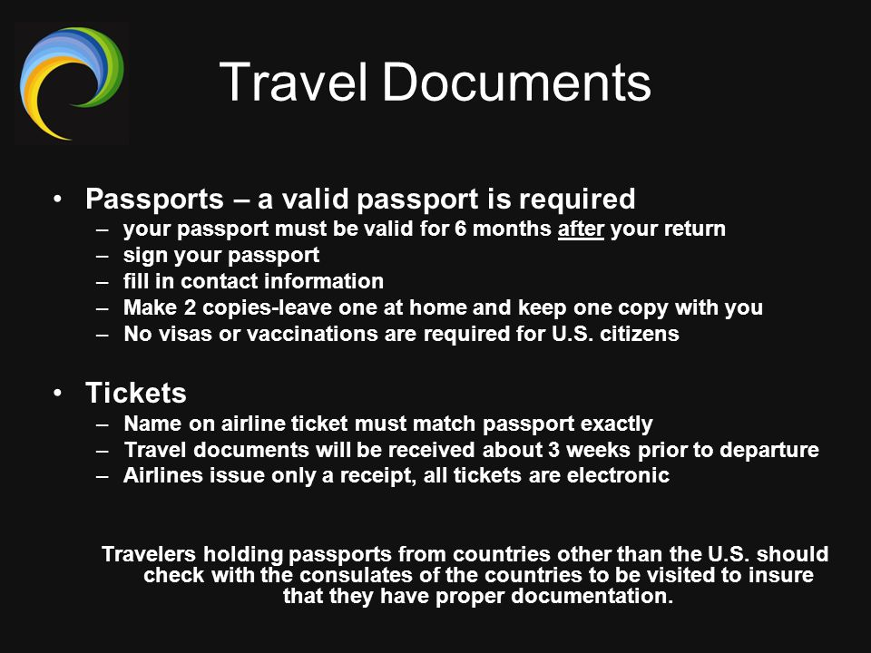 Travel Documents Passports – a valid passport is required –your passport must be valid for 6 months after your return –sign your passport –fill in con