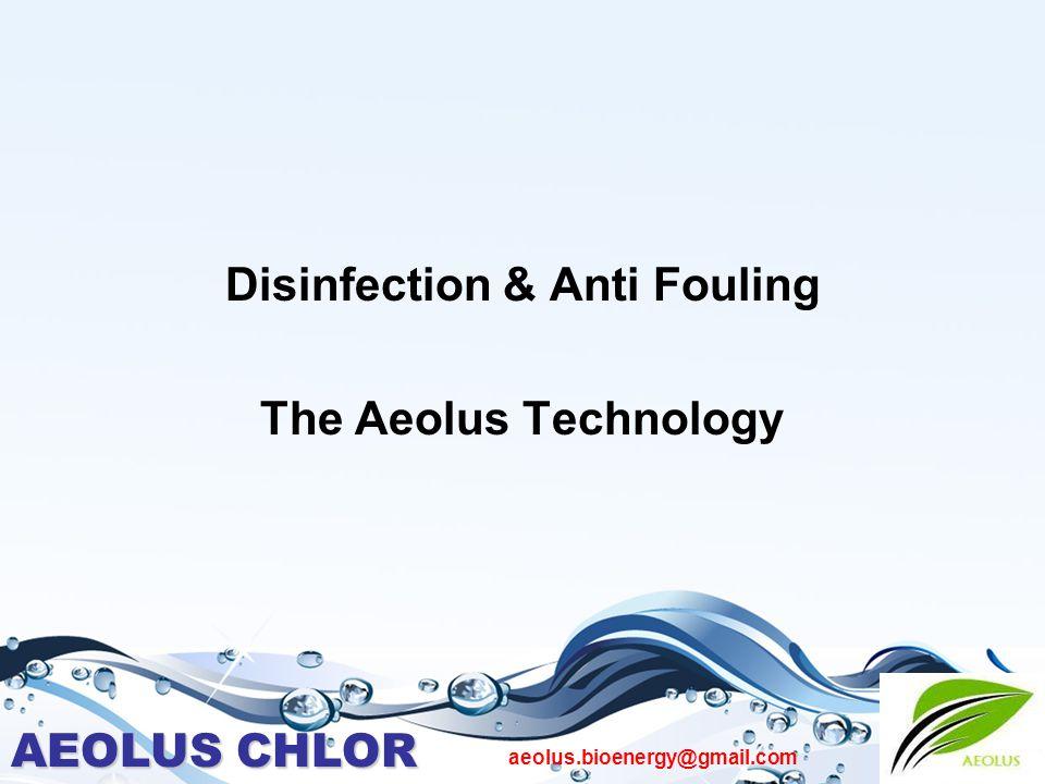 AEOLUS CHLOR aeolus.bioenergy@gmail.com Disinfection & Anti Fouling The Aeolus Technology