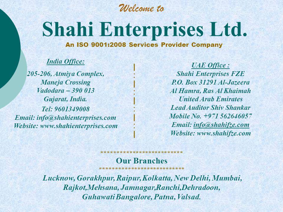 Shahi Enterprises Ltd. An ISO 9001:2008 Services Provider Company UAE Office : Shahi Enterprises FZE P.O. Box 31291 Al-Jazeera Al Hamra, Ras Al Khaima