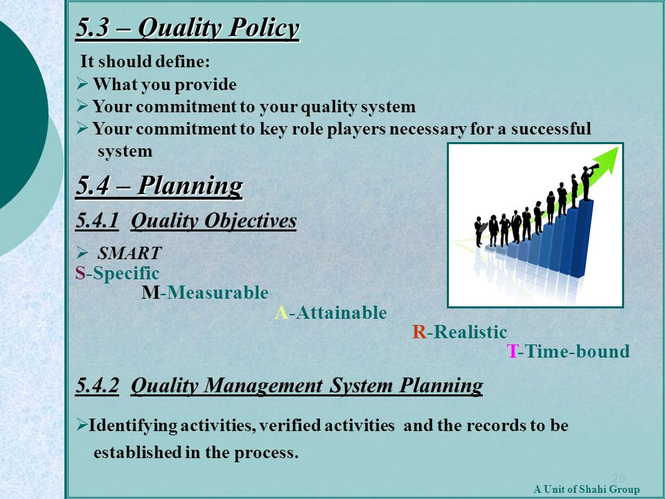 26 A Unit of Shahi Group 5.3 – Quality Policy It should define:  What you provide  Your commitment to your quality system  Your commitment to key r