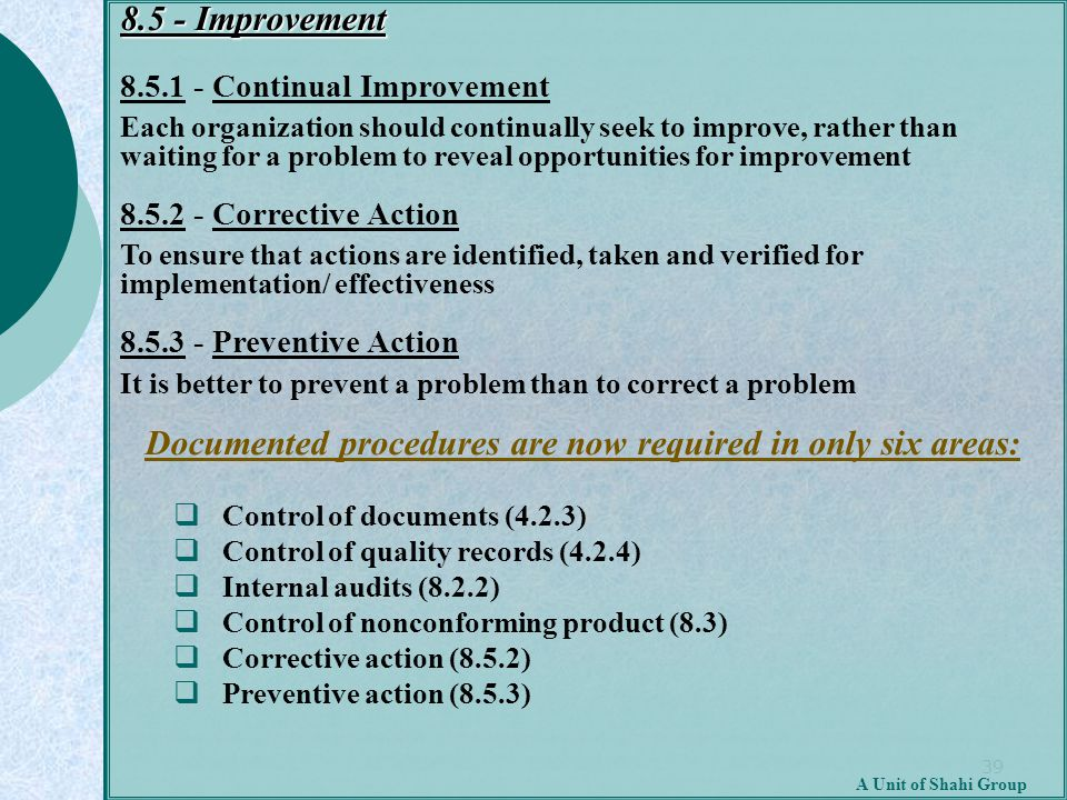 39 A Unit of Shahi Group 8.5 - Improvement 8.5.1 - Continual Improvement Each organization should continually seek to improve, rather than waiting for