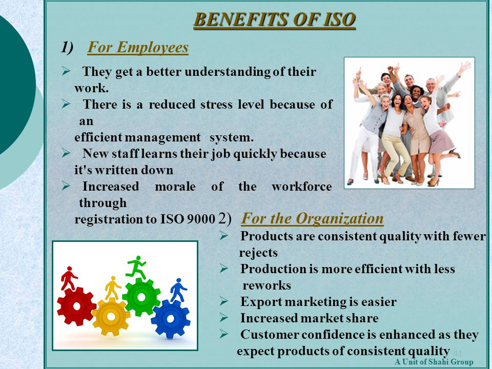 41 A Unit of Shahi Group 1) For Employees  They get a better understanding of their work.  There is a reduced stress level because of an efficient m