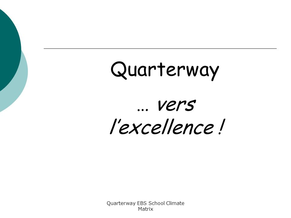 Quarterway EBS School Climate Matrix Quarterway … vers l'excellence !
