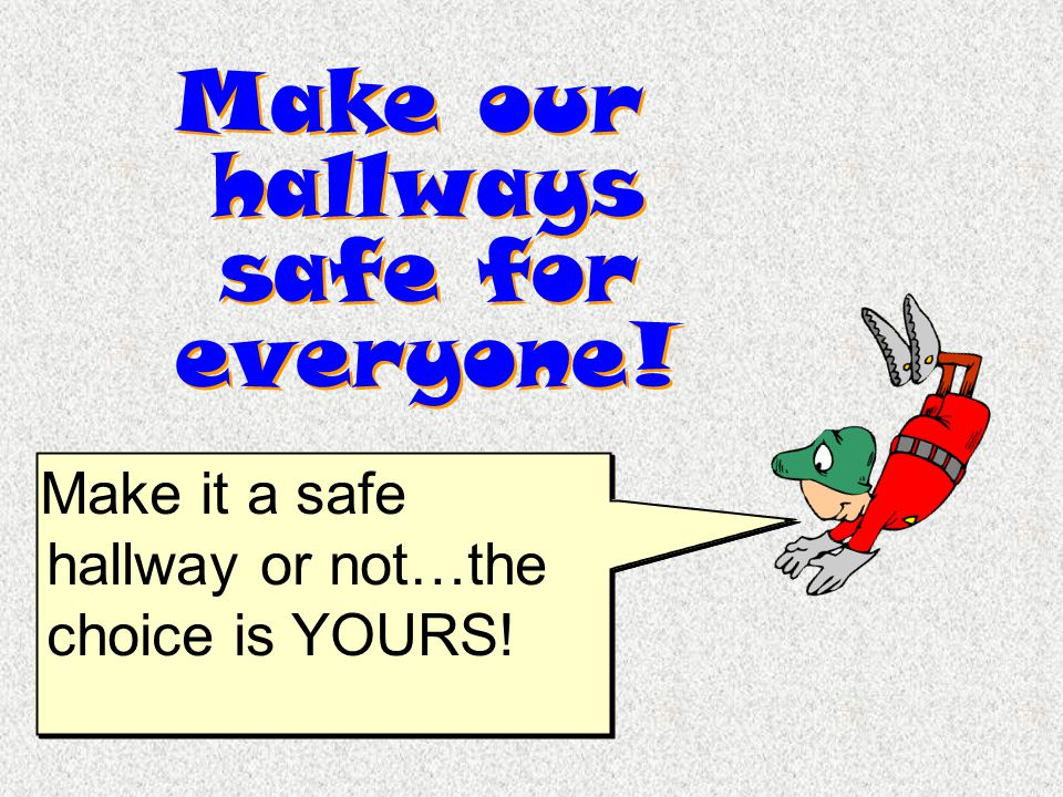 Make our hallways safe for everyone! Make it a safe hallway or not…the choice is YOURS!