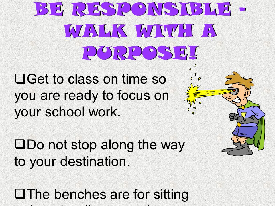 BE RESPONSIBLE – WALK WITH A PURPOSE.