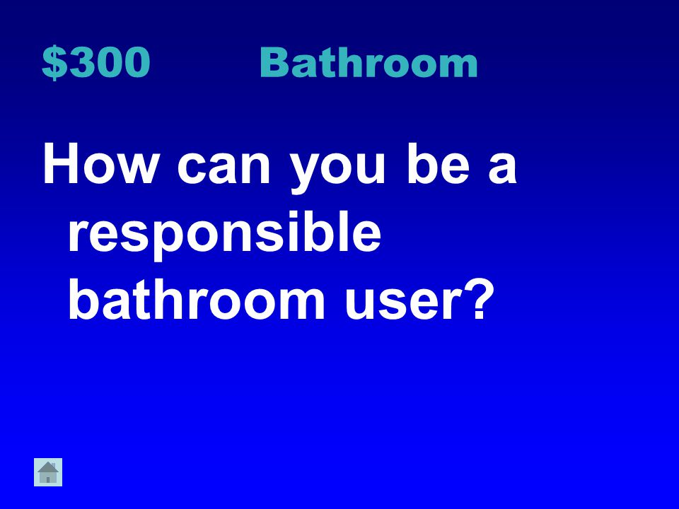 $200 Bathroom How can you be respectful of others while using the bathroom?