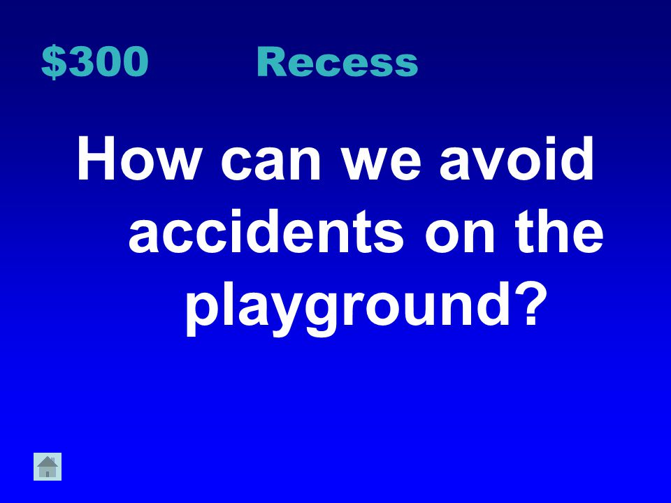 $200 Recess When the staff blows the whistle, what should you do?