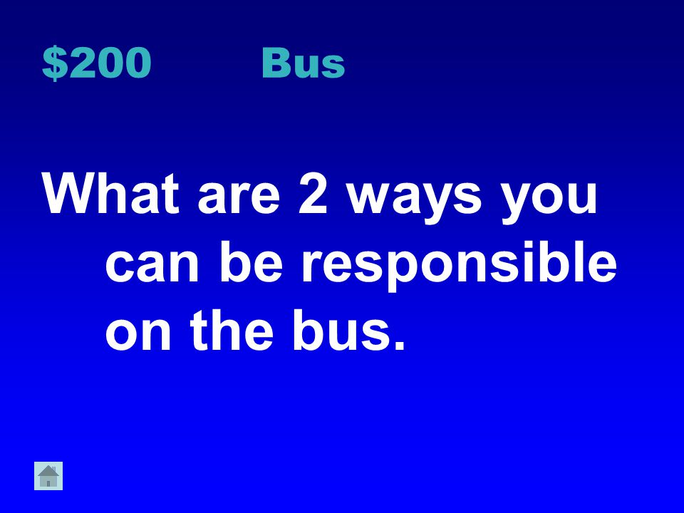 $100 Bus What is 1 way that you can show respect towards the bus driver