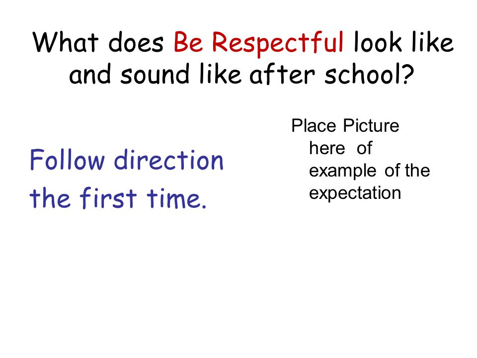 What does Be Respectful look like and sound like after school.