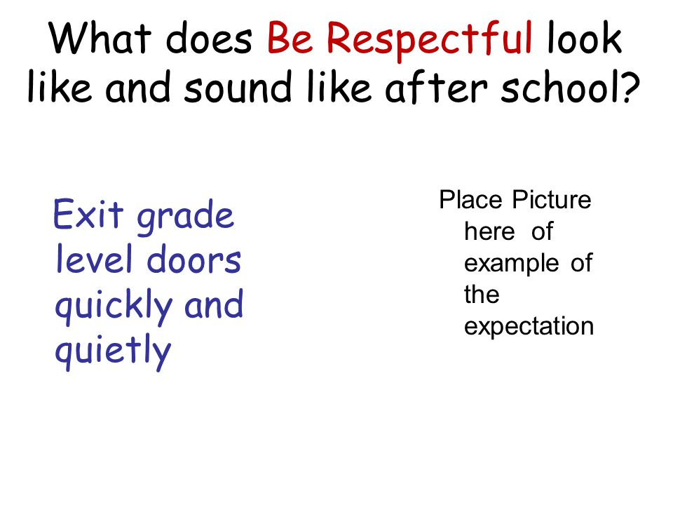_________ behavior picture Meeting in door creates traffic jams, away is easier to see who you're meeting School rules apply on school grounds Everyone has the right to feel safe in and around school