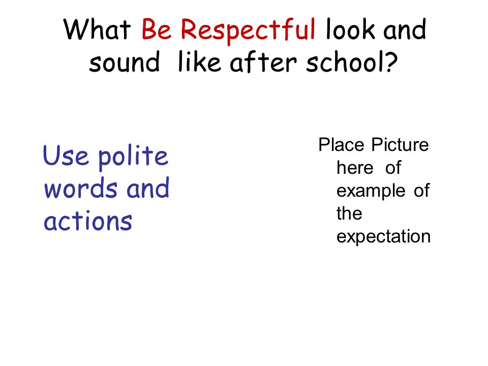 What Be Respectful look and sound like after school.
