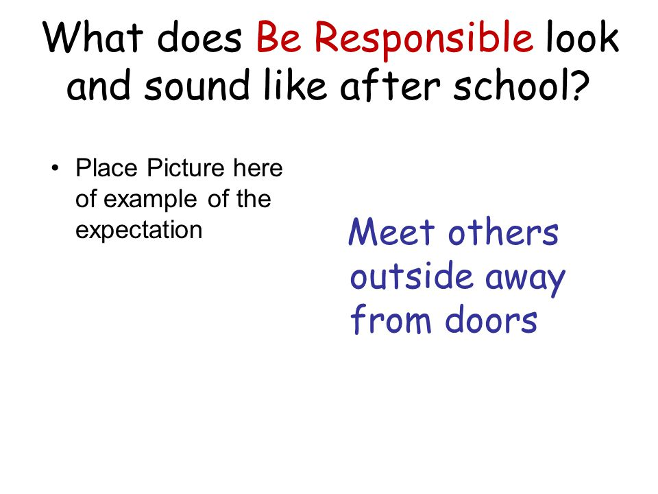 What does Be Responsible look and sound like after school.