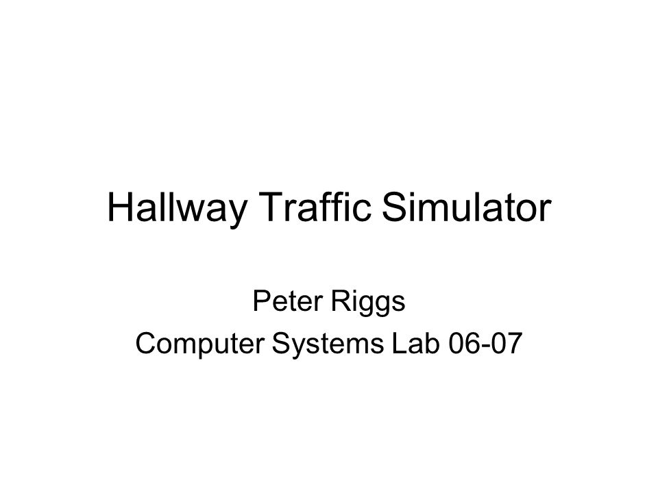Hallway Traffic Simulator Peter Riggs Computer Systems Lab 06-07