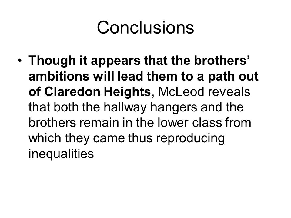 Conclusions Though it appears that the brothers' ambitions will lead them to a path out of Claredon Heights, McLeod reveals that both the hallway hang