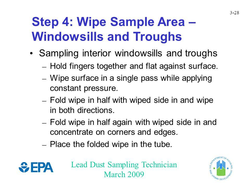 Lead Dust Sampling Technician March 2009 3-28 Step 4: Wipe Sample Area – Windowsills and Troughs Sampling interior windowsills and troughs – Hold fing
