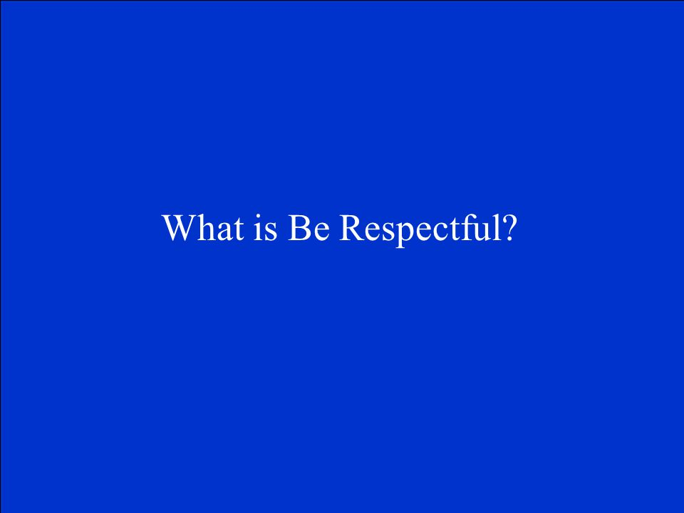 What is Be Respectful?