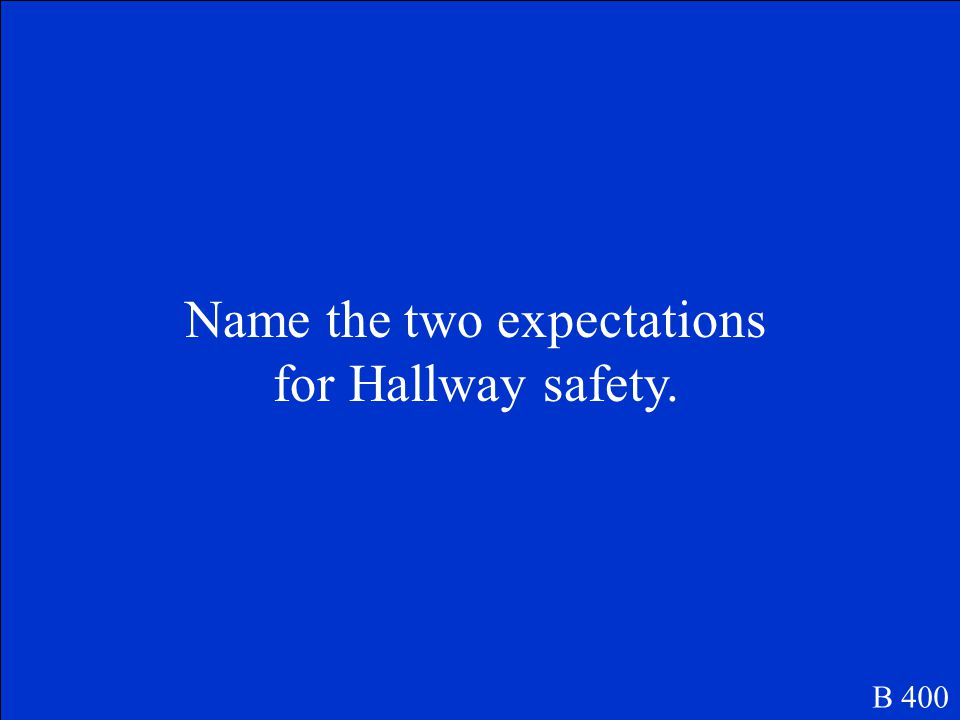 Name the two expectations for Hallway safety. B 400