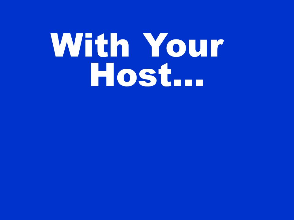 With Host... Your