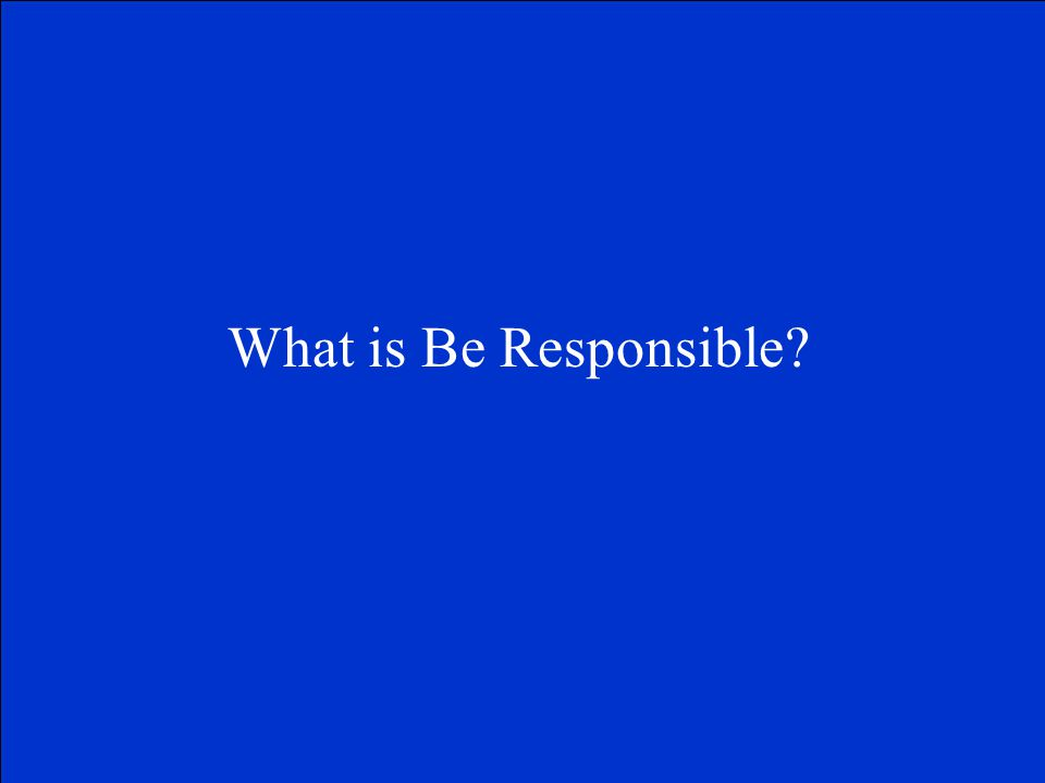 What is Be Responsible?