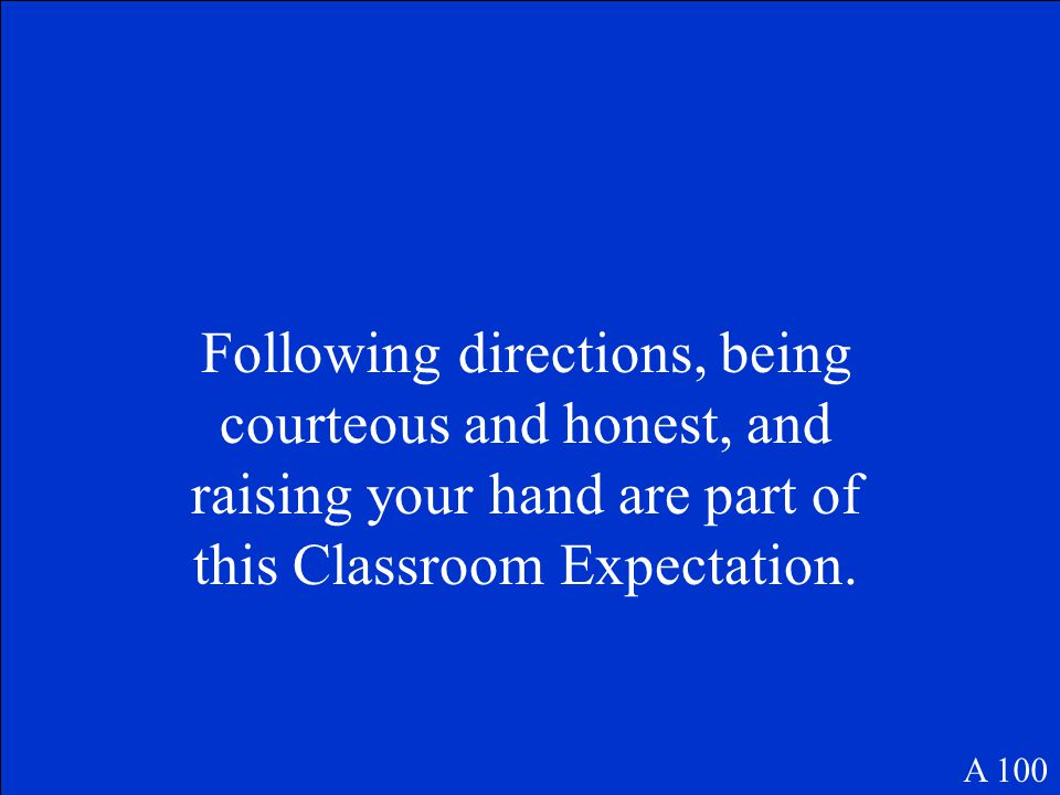 Following directions, being courteous and honest, and raising your hand are part of this Classroom Expectation.