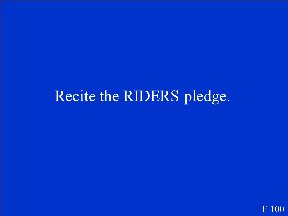 Recite the RIDERS pledge. F 100