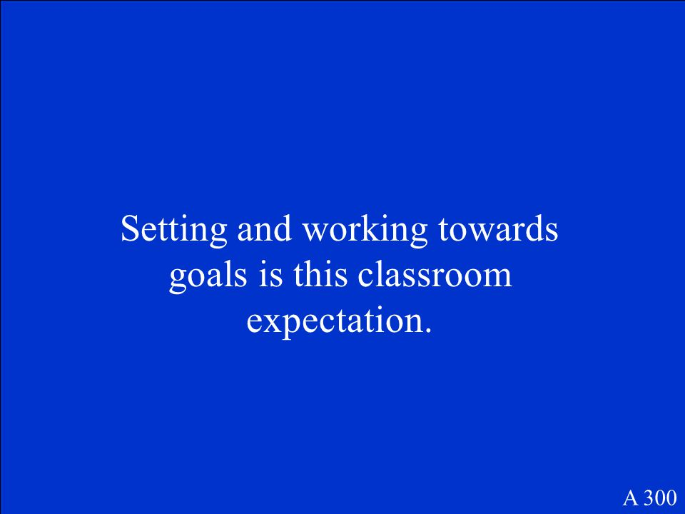 Setting and working towards goals is this classroom expectation. A 300
