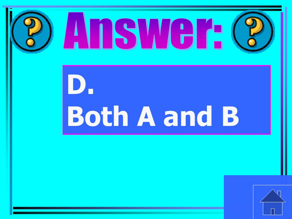 D. Both A and B